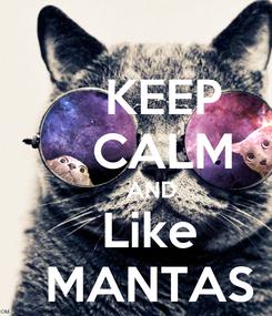 Poster:     KEEP     CALM      AND   Like   MANTAS