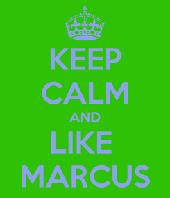 Poster: KEEP CALM AND LIKE  MARCUS