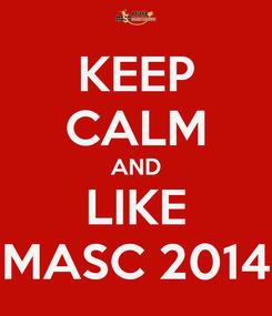 Poster: KEEP CALM AND LIKE MASC 2014