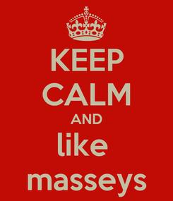 Poster: KEEP CALM AND like  masseys