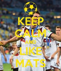 Poster: KEEP CALM AND LIKE MATS