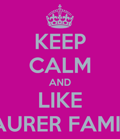 Poster: KEEP CALM AND LIKE MAURER FAMILY