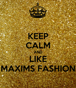Poster: KEEP CALM AND LIKE MAXIMS FASHION