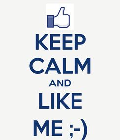 Poster: KEEP CALM AND LIKE ME ;-)