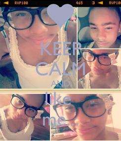 Poster: KEEP CALM AND like  me...