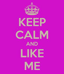 Poster: KEEP CALM AND LIKE ME