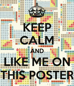 Poster: KEEP CALM AND LIKE ME ON THIS POSTER