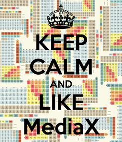 Poster: KEEP CALM AND LIKE MediaX