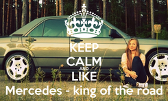 Poster: KEEP CALM AND LIKE Mercedes - king of the road