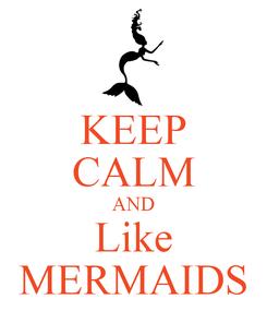 Poster: KEEP CALM AND Like MERMAIDS