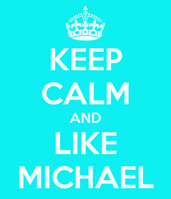 Poster: KEEP CALM AND LIKE MICHAEL