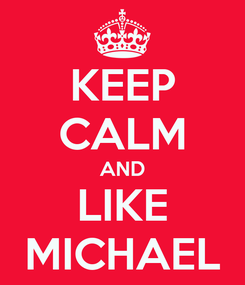 Poster: KEEP CALM AND LIKE MICHAEL