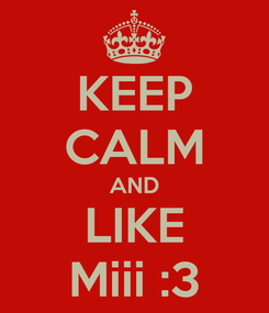 Poster: KEEP CALM AND LIKE Miii :3