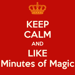 Poster: KEEP CALM AND LIKE Minutes of Magic