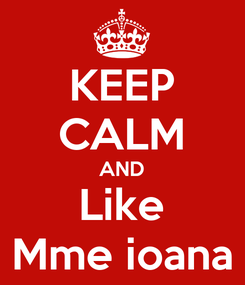 Poster: KEEP CALM AND Like Mme ioana