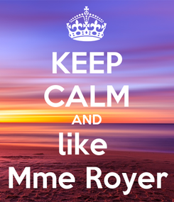 Poster: KEEP CALM AND like  Mme Royer