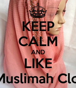 Poster: KEEP CALM AND LIKE Modest Muslimah Clothing Inc