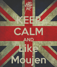 Poster: KEEP CALM AND Like Moujen