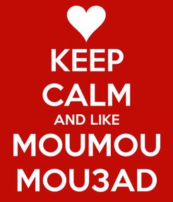 Poster: KEEP CALM AND LIKE MOUMOU MOU3AD