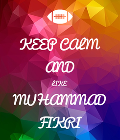 Poster: KEEP CALM AND LIKE MUHAMMAD FIKRI