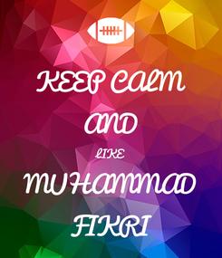 Poster: KEEP CALM AND LIKE MUHAMMAD FIKRI
