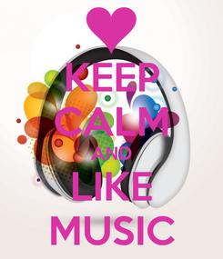 Poster: KEEP CALM AND LIKE MUSIC