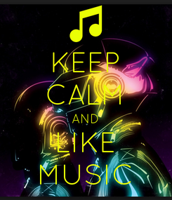 Poster: KEEP CALM AND LIKE MUSIC