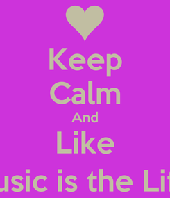 Poster: Keep Calm And Like ~Music is the Life ;]