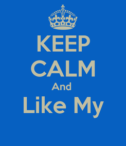 Poster: KEEP CALM And  Like My
