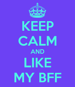 Poster: KEEP CALM AND LIKE MY BFF