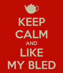 Poster: KEEP CALM AND LIKE MY BLED
