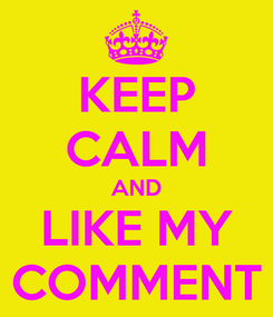 Poster: KEEP CALM AND LIKE MY COMMENT