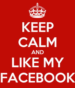 Poster: KEEP CALM AND LIKE MY FACEBOOK
