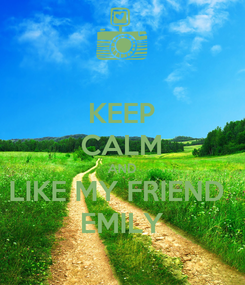 Poster: KEEP CALM AND LIKE MY FRIEND  EMILY