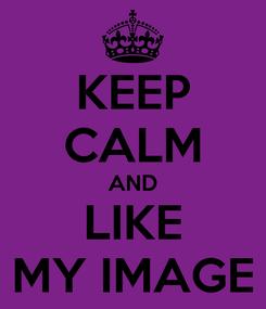 Poster: KEEP CALM AND LIKE MY IMAGE