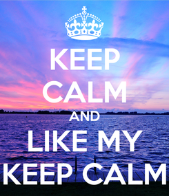 Poster: KEEP CALM AND LIKE MY KEEP CALM