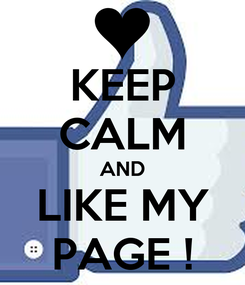 Poster: KEEP CALM AND LIKE MY PAGE !