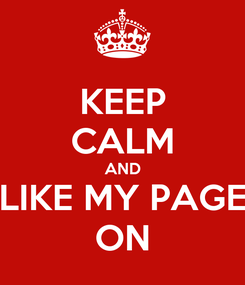 Poster: KEEP CALM AND LIKE MY PAGE ON