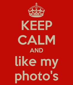 Poster: KEEP CALM AND like my photo's