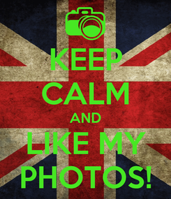Poster: KEEP CALM AND LIKE MY PHOTOS!
