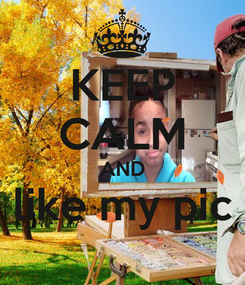 Poster: KEEP CALM AND like my pic