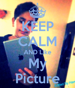 Poster: KEEP CALM AND Like My Picture