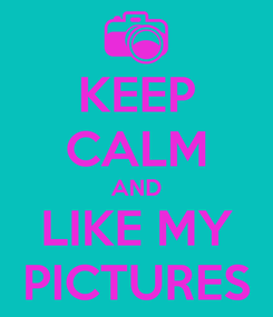 Poster: KEEP CALM AND LIKE MY PICTURES