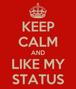 Poster: KEEP CALM AND LIKE MY STATUS