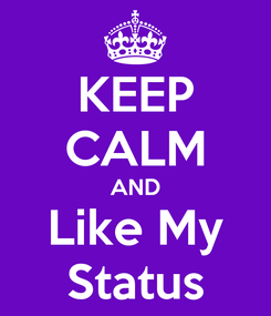 Poster: KEEP CALM AND Like My Status