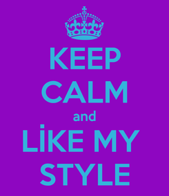 Poster: KEEP CALM and LİKE MY  STYLE