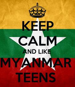 Poster: KEEP CALM AND LIKE  MYANMAR  TEENS