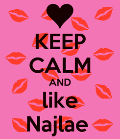 Poster: KEEP CALM AND like Najlae