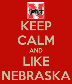 Poster: KEEP CALM AND LIKE NEBRASKA