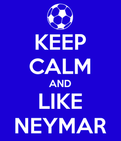 Poster: KEEP CALM AND LIKE NEYMAR